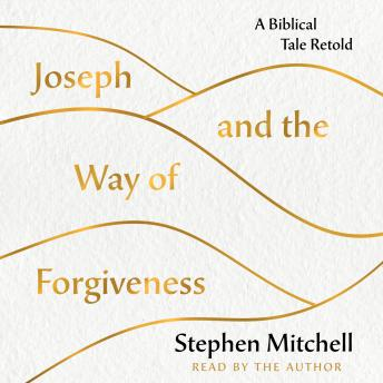 The Joseph and the Way of Forgiveness: A Story About Letting Go