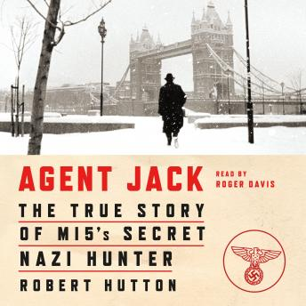 Download Agent Jack: The True Story of MI5's Secret Nazi Hunter by Robert Hutton
