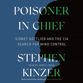 Download Poisoner in Chief: Sidney Gottlieb and the CIA Search for Mind Control by Stephen Kinzer