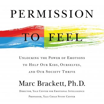 Download Permission to Feel: Unlocking the Power of Emotions to Help Our Kids, Ourselves, and Our Society Thrive by Marc Brackett, Ph.D.