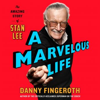 Download Marvelous Life: The Amazing Story of Stan Lee by Danny Fingeroth