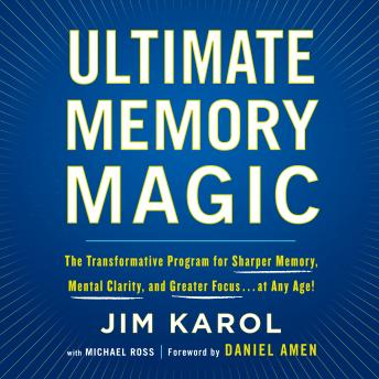 Ultimate Memory Magic: The Transformative Program for  Sharper Memory, Mental Clarity,  and Greater Focus . . . at Any Age!