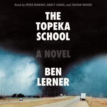 Topeka School: A Novel, Ben Lerner