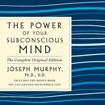 The Power of Your Subconscious Mind: The Complete Original Edition: Also Includes the Bonus Book 'You Can Change Your Whole Life'