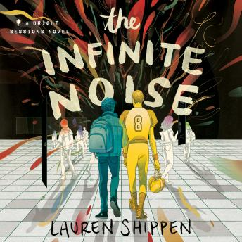 Infinite Noise: A Bright Sessions Novel, Lauren Shippen