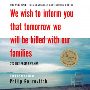 Download We Wish to Inform You That Tomorrow We Will Be Killed with Our Families: Stories From Rwanda by Philip Gourevitch