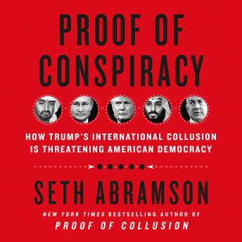 Proof of Conspiracy: How Trump's International Collusion Is Threatening American Democracy, Audio book by Seth Abramson