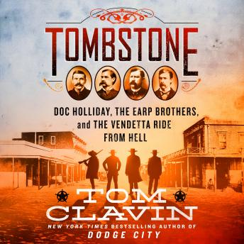 Download Tombstone: The Earp Brothers, Doc Holliday, and the Vendetta Ride From Hell by Tom Clavin