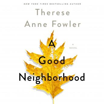 Good Neighborhood: A Novel, Therese Anne Fowler