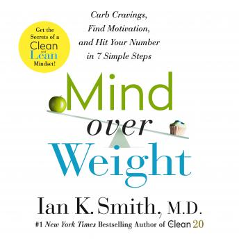 Download Mind over Weight: Curb Cravings, Find Motivation, and Hit Your Number in 7 Simple Steps by Ian K. Smith, M.D.