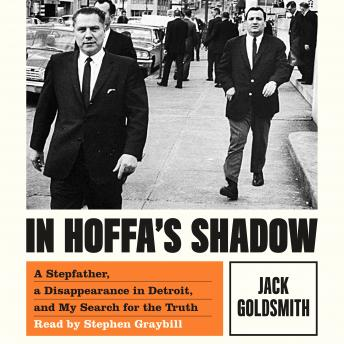 Download In Hoffa's Shadow: A Stepfather, a Disappearance in Detroit, and My Search for the Truth by Jack Goldsmith