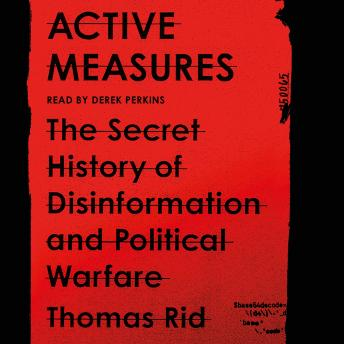 Active Measures: The Secret History of Disinformation and Political Warfare, Thomas Rid