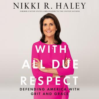 Download With All Due Respect: Defending America with Grit and Grace by Nikki R. Haley