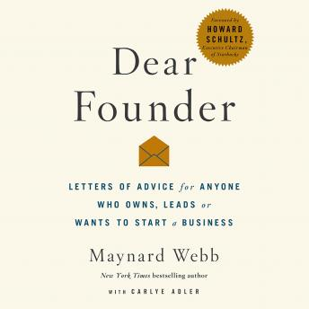 Dear Founder: Letters of Advice for Anyone Who Leads, Manages, or Wants to Start a Business, Maynard Webb, Carlye Adler