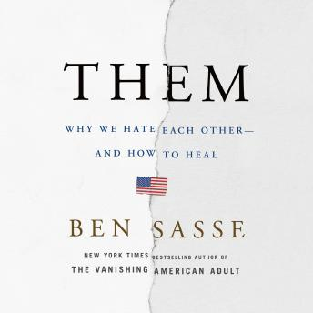 Download Them: Why We Hate Each Other--and How to Heal by Ben Sasse