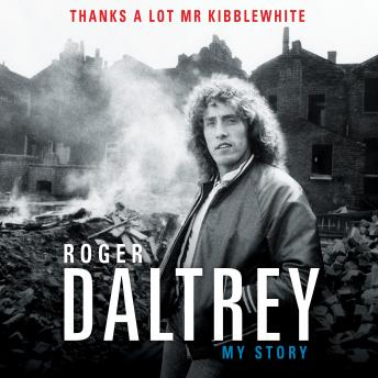 Thanks a Lot Mr Kibblewhite: My Story, Audio book by Roger Daltrey