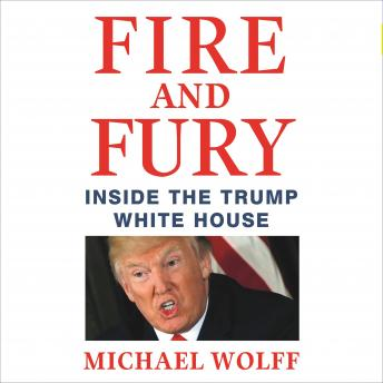 Fire and Fury: Inside the Trump White House, Michael Wolff