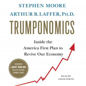 Trumponomics: Inside the America First Plan to Revive Our Economy