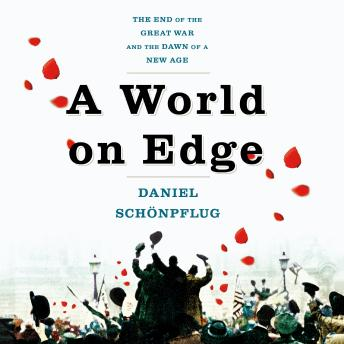 Download World on Edge: The End of the Great War and the Dawn of a New Age by Daniel Schönpflug