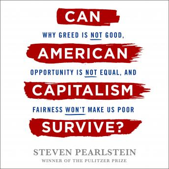 Can American Capitalism Survive?: Why Greed Is Not Good, Opportunity Is Not Equal, and Fairness Won'