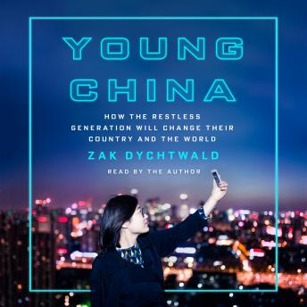 Download Young China: How the Restless Generation Will Change Their Country and the World by Zak Dychtwald