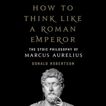 Download How to Think Like a Roman Emperor: The Stoic Philosophy of Marcus Aurelius by Donald Robertson