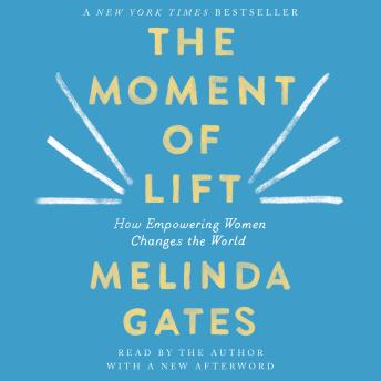 Download Moment of Lift: How Empowering Women Changes the World by Melinda Gates