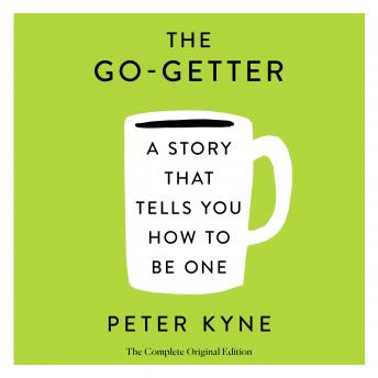 The Go-Getter: A Story That Tells You How to Be One; The Complete Original Edition: Also includes Elbert Hubbard's 'A Message to Garcia'