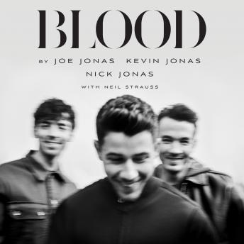 Blood: A Memoir by the Jonas Brothers, Jonas Brothers, Nick Jonas, Joe Jonas, Kevin Jonas, Neil Strauss