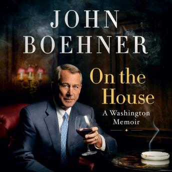 On the House: A Washington Memoir, John Boehner