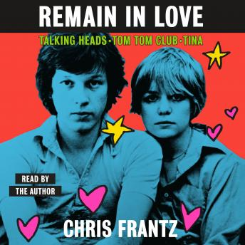 Download Remain in Love: Talking Heads, Tom Tom Club, Tina by Chris Frantz