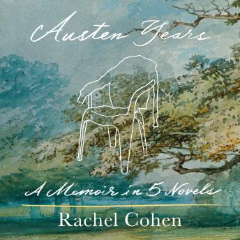 Download Austen Years: A Memoir in Five Novels by Rachel Cohen