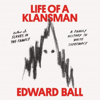 Download Life of a Klansman: A Family History in White Supremacy by Edward Ball