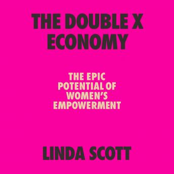 The Double X Economy: The Epic Potential of Women's Empowerment