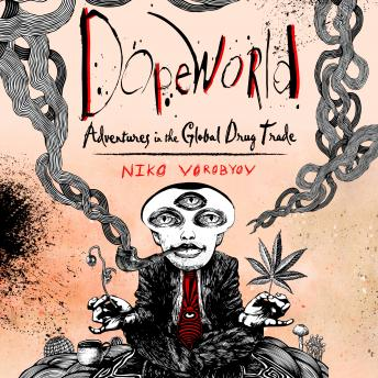 Download Dopeworld: Adventures in the Global Drug Trade by Niko Vorobyov