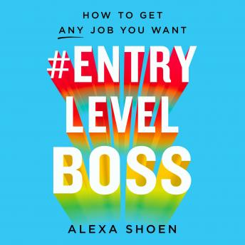 Download #EntryLevelBoss: How to Get Any Job You Want by Alexa Shoen