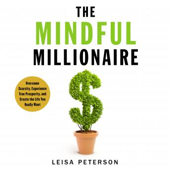 The Mindful Millionaire: Overcome Scarcity, Experience True Prosperity, and Create the Life You Really Want Audiobook Free Download Online