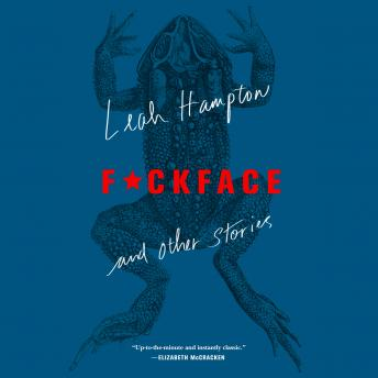 F*ckface: And Other Stories, Leah Hampton