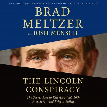 Lincoln Conspiracy: The Secret Plot to Kill America's 16th President--and Why It Failed, Josh Mensch, Brad Meltzer