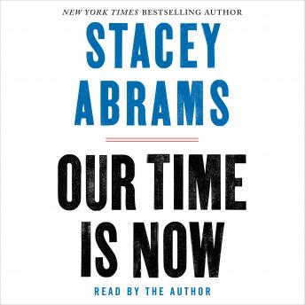 Download Our Time Is Now: Power, Purpose, and the Fight for a Fair America by Stacey Abrams