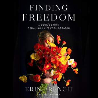 Finding Freedom: A Cook's Story; Remaking a Life from Scratch, Audio book by Erin French