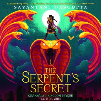 Kiranmala and the Kingdom Beyond #1: The Serpent's Secret, Sayantani DasGupta