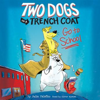 Two Dogs in a Trench Coat Go to School: Two Dogs in a Trench Coat, Book #1