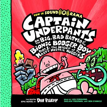 Captain Underpants #6: Captain Underpants and the Big, Bad Battle of the Bionic Booger Boy, Part 1: The Night of the Nasty Nostril Nuggets