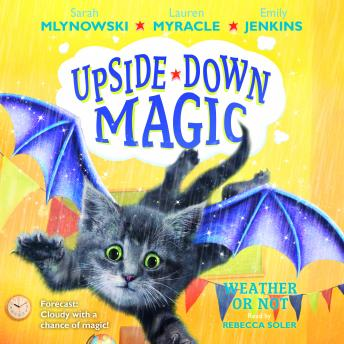 Upside-Down Magic #5: Weather or Not, Emily Jenkins, Lauren Myracle, Sarah Mlynowski