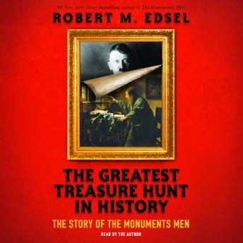Greatest Treasure Hunt in History: The Story of the Monuments Men, Robert M. Edsel