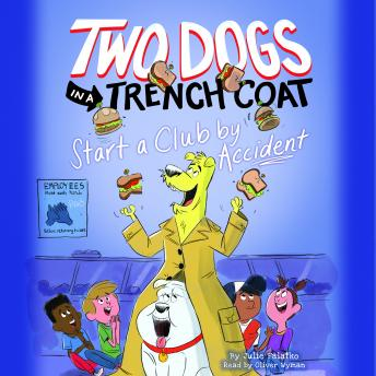 Two Dogs in a Trench Coat Start a Club by Accident: Two Dogs in a Trench Coat, Book #2