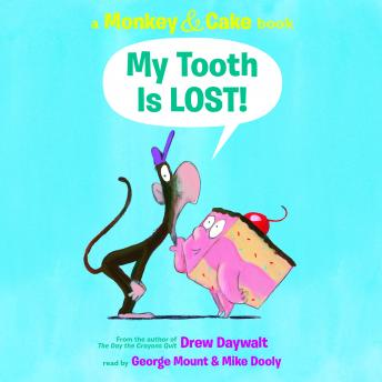 Monkey and Cake: My Tooth is Lost, Drew Daywalt