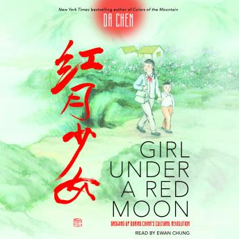 Girl Under a Red Moon: Growing Up During China's Cultural Revolution, Da Chen