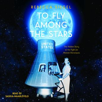 To Fly Among the Stars:A True Story of the Women and Men Who Tested to Become America's First Astro